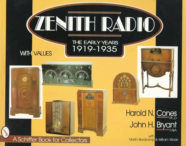 Zenith® Radio  The Early Years 1919 1935  A Schiffer Book For Collectors