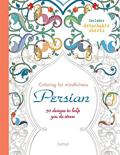 Persian: 50 designs to help you de-stress (Coloring for MIndfulness) - Persian Decorative Arts