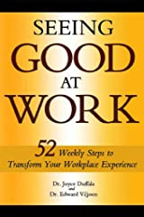 Seeing Good at Work: 52 Weekly Steps to Transform Your Workplace Experience Kindle Edition