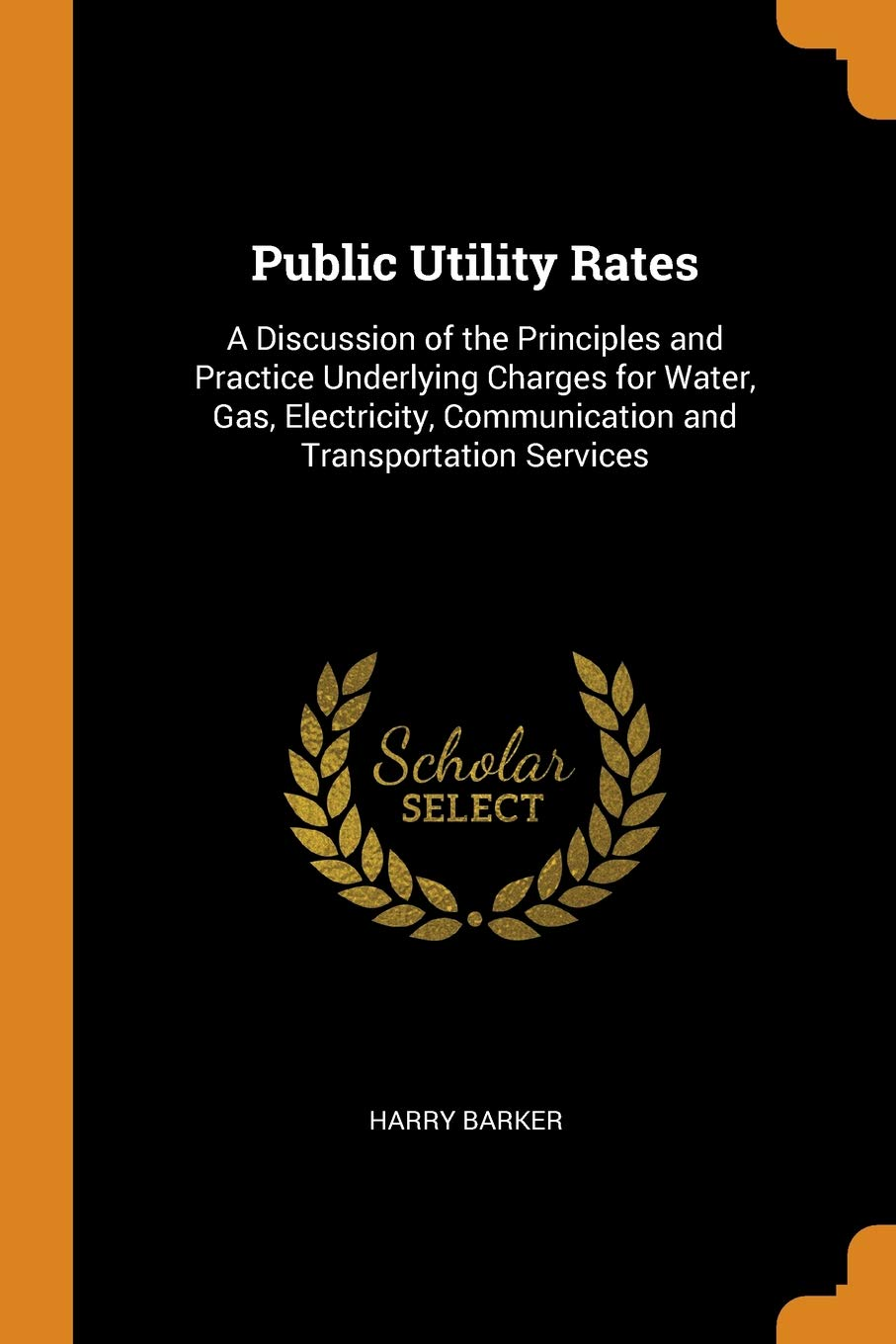 Public Utility Rates: A Discussion of the Principles and