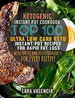 Ketogenic Instant Pot Cookbook: Top 100 Ultra Low Carb Keto Instant Pot Recipes for Rapid Fat ...