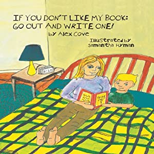 If You Don't Like My Book Go Out and Write One! Audiobook