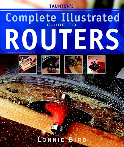 Taunton's Complete Illustrated Guide to Routers (Complete Illustrated Guides (Taunton))
