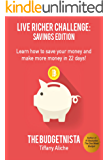 Live Richer Challenge: Savings Edition: Learn how to save your money and make more money in 22 days!