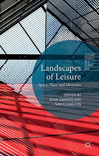 Landscapes of Leisure: Space, Place and Identities (Leisure Studies in a Global Era)