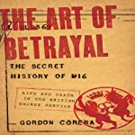 The Art of Betrayal: The Secret History of M16 - Life and Death in the British Secret Service | Gordon Corera