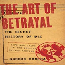 The Art of Betrayal: The Secret History of M16 - Life and Death in the British Secret Service Audiobook by Gordon Corera Narrated by Graeme Malcolm
