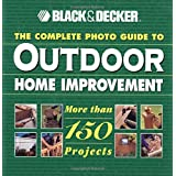 The Complete Photo Guide to Outdoor Home Improvement (Black & Decker Outdoor Home)