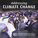 img - for Addressing Climate Change: An Illustrated Biography of the Annual United Nations Climate Change Conference book / textbook / text book