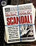 img - for The Big Book of Scandal: Trashy but True Tales from the Tawdry World's of Celebrity, High Society, Politics, and Big Business! (Factoid Books) book / textbook / text book