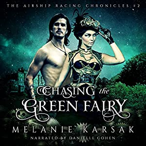 Chasing the Green Fairy, A Steampunk Romantic Adventure Novel Audiobook
