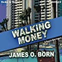 Walking Money: Bill Tasker Series, Book 1 Audiobook by James O. Born Narrated by Gene Engene