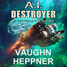 A.I. Destroyer: The A.I. Series, Book 1 Audiobook by Vaughn Heppner Narrated by Marc Vietor