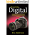 The Complete Digital Photography Book: Everything You Need to Know to Get Started as a Photographer, Master the Art of Posing, Shooting and Creating Your Own Amazing Photographs