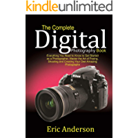 The Complete Digital Photography Book: Everything You Need to Know to Get Started as a Photographer, Master the Art of… book cover