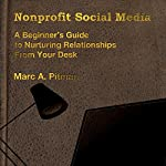 Nonprofit Social Media: A Beginner's Guide to Nurturing Donor Relationships from Your Desk | Marc Pitman