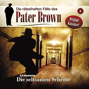 Die seltsamen Schritte (Die rätselhaften Fälle des Pater Brown 2) Hörspiel