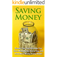 Saving Money: Simple tips that will help you save more money every day, and have more money every week!
