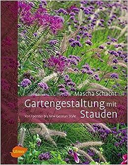 Gartengestaltung Mit Stauden: Von Foerster Bis New German Style: Amazon.de:  Mascha Schacht: Bücher