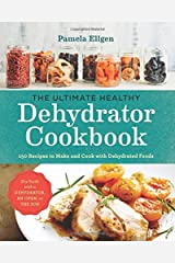 The Ultimate Healthy Dehydrator Cookbook: 150 Recipes to Make and Cook with Dehydrated Foods Paperback