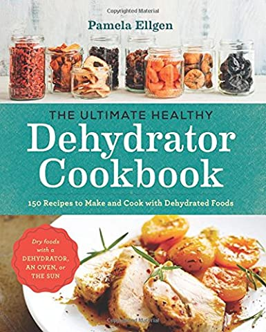 The Ultimate Healthy Dehydrator Cookbook: 150 Recipes
