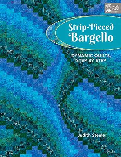 Strip-Pieced Bargello: Dynamic Quilts, Step by Step