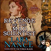 Revenge of the Mad Scientist: Book One: Airship Adventure Chronicles   Lara Nance