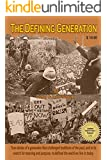 The Defining Generation: True Stories of a generation that challenged the traditions of the past, and in its search for meaning and purpose, redefined the world we live in today