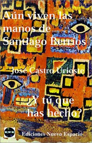 Descargar Libro Aun Viven Las Manos De Santiago Berrios Jose Castro Urioste