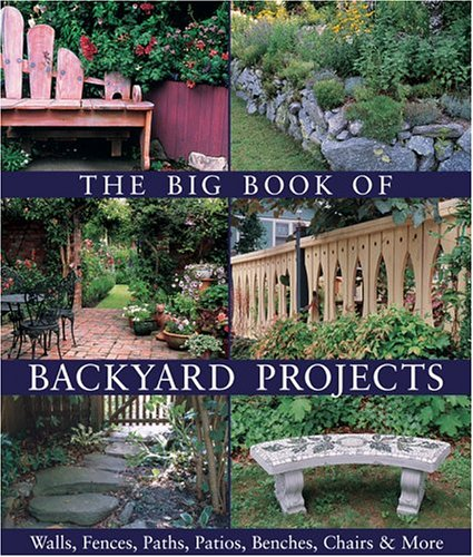 The Big Book of Backyard Projects: Walls, Fences, Paths, Patios, Benches, Chairs & More (Slabs Patio Depot Home)