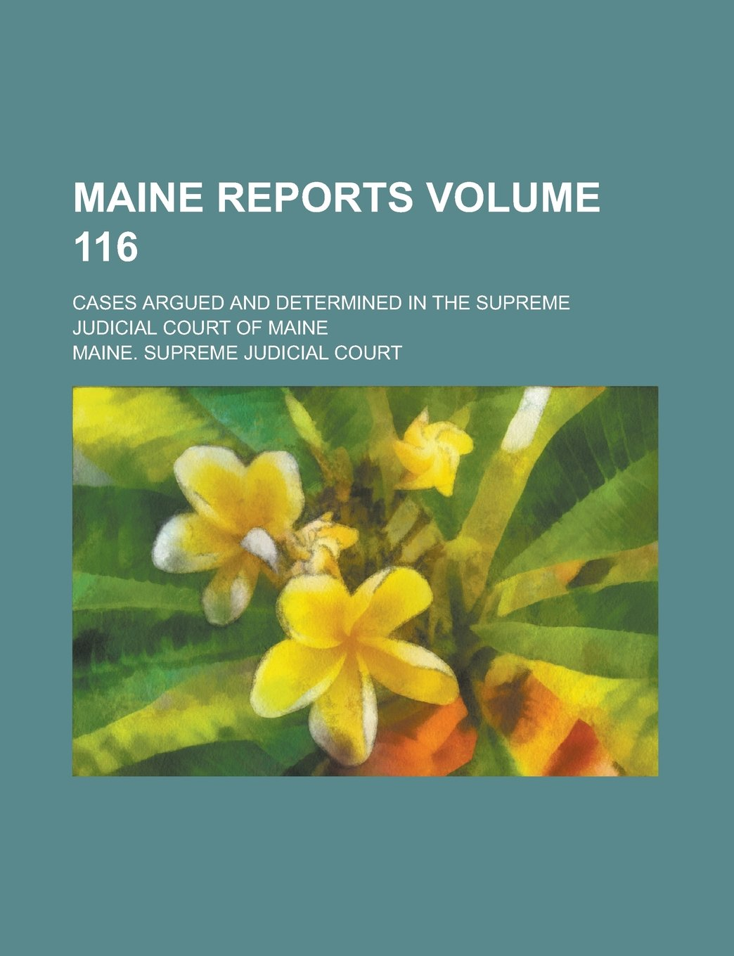 Maine Reports; Cases Argued and Determined in the Supreme Judicial Court of Maine Volume 116 ebook