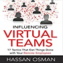 Influencing Virtual Teams: 17 Tactics That Get Things Done with Your Remote Employees Audiobook by Hassan Osman Narrated by Greg Zarcone