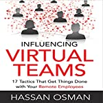 Influencing Virtual Teams: 17 Tactics That Get Things Done with Your Remote Employees | Hassan Osman