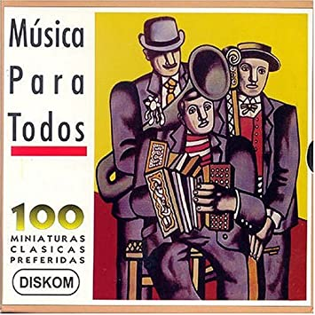 Musica Para Todos: 100 Miniaturas Clasicas
