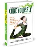 Cure Yourself Naturally! Activate self healing powers of your body