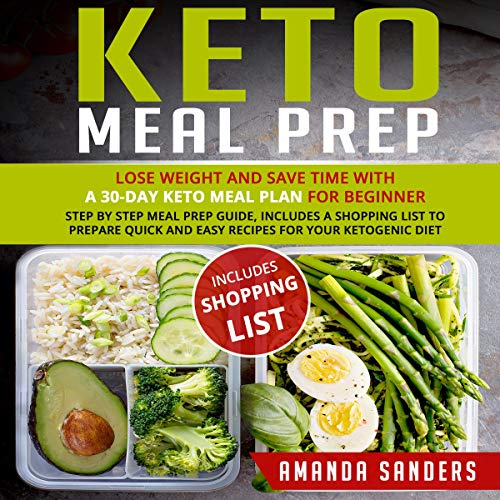 Keto Meal Prep: Lose Weight and Save Time with a 30-Day Keto Meal Plan for Beginner: Step by Step Meal Prep Guide, Includes a Shopping List to Prepare Quick and Easy Recipes for Your Ketogenic Diet by Amanda Sanders