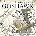 Looking for the Goshawk Audiobook by Conor Mark Jameson Narrated by Alex Wyndham