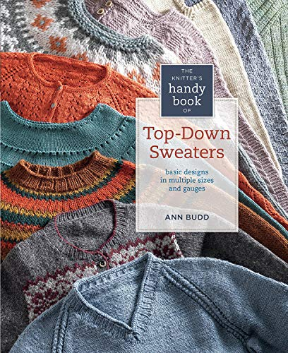 Knitter#039s Handy Book of TopDown Sweaters: Basic Designs in Multiple Sizes and Gauges