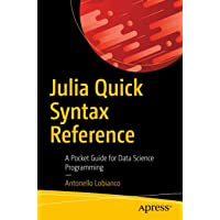 Julia Quick Syntax Reference: A Pocket Guide for Data Science Programming