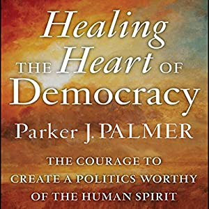 Healing the Heart of Democracy Audiobook