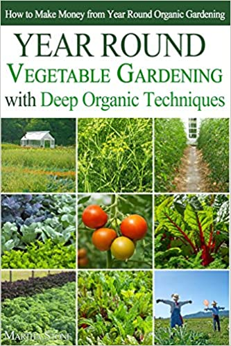 Book Year Round Vegetable Gardening with Deep Organic Techniques: Expert Tips for Small Farmers - How to Make Money from Year Round Organic Gardening