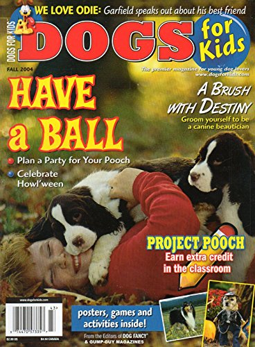 (Dogs For Kids of Dog Fancy Fall 2004 Premier Magazine For Young Dog Lovers HAVE A BALL: PLAN A PARTY FOR YOUR)