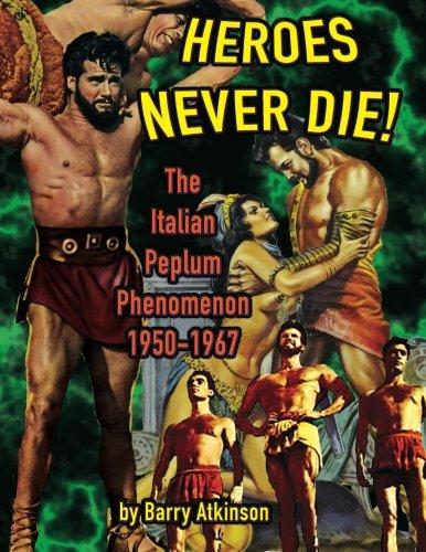 Heroes Never Die (color): The Italian Peplum Phenomenon