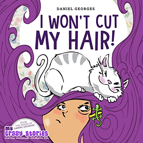 I WON'T CUT MY HAIR! (My Crazy Stories Series) by Daniel Georges