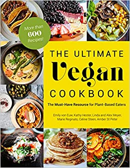 The Ultimate Vegan Cookbook: The Must-Have Resource for Plant-Based Eaters: Amazon.es: Emily von Euw, Kathy Hester, Amber St. Peter, Marie Reginato, ...