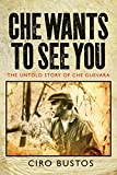 Che Wants to See You: The Untold Story of Che