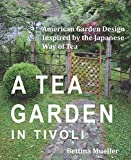 A Tea Garden in Tivoli - American Garden Design Inspired by the Japanese Way of Tea