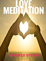 Love Meditation: Meditation Music Set To Videos Filled With Love.