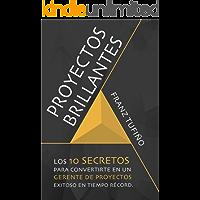PROYECTOS BRILLANTES:  Los 10 secretos para convertirte en un Gerente de Proyectos Exitoso en Tiempo Récord