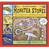 Monster Stones: The Story of a Dinosaur Fossil (Science Works)